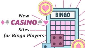 New Casino Sites for Bingo Players